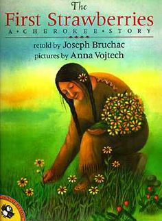 The first strawberries : a Cherokee story by Joseph Bruchac - Call Number: J 398.208997 BRU
