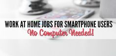 I have a lot of readers who don't actually own computers and use their smartphones or tablets for all of their web browsing. Many of these readers have asked me to come up with a list of work at home jobs for smartphone users where a computer is not required to do the work. I'll …