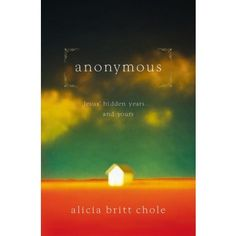 9780785298397, Anonymous : Jesus' hidden years...and yours, Alicia Britt Chole