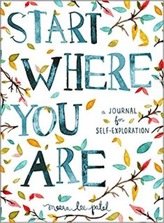 Start Where You Are: A Journal for Self-Exploration: Meera Lee Patel: 9780399174827: Amazon.com: Books