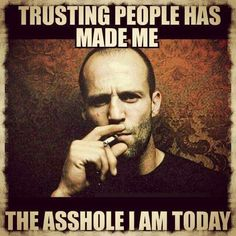 Trusting people has made me the asshole I am today Sarcastic Quotes, Wise Quotes, Quotable Quotes, Funny Quotes, Funny Memes, Inspirational Quotes, Wtf Funny, Jokes, Strong Quotes