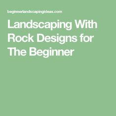 Landscaping With Rock Designs for The Beginner