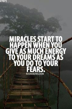 Miracles start to happen when you give as much energy to your dreams as you do to your fears... #quote #dreams