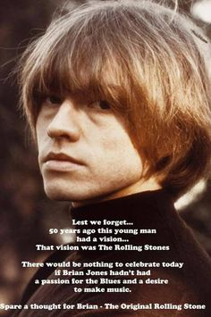 """Brian Jones ... you are the """"Rolling Stones""""! Mick Jagger did you down and dirty, stole your dream and got rid of you. Karma is a BITCH and so is Mick Jagger!"""