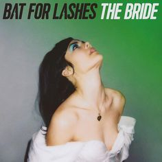 Bat For Lashes The Bride on 2LP + Download Bat For Lashes - aka multi-instrumentalist and visual artist Natasha Khan - will release her latest album, The Bride, via Parlophone/Warner Brothers in July