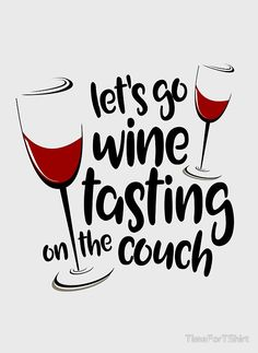 'Let's Go Wine Tasting On The Couch Funny Wine T Shirt' Photographic Print by TimeForTShirt Wine Tasting Outfit, Wine Tasting Room, Wine Tasting Events, Wine Tasting Party, Tasting Table, Wein Parties, Wine Jokes, Wine Meme, Wine Glass Sayings
