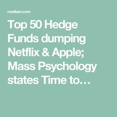 Top 50 Hedge Funds dumping Netflix & Apple; Mass Psychology states Time to…
