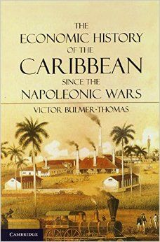 The economic history of the Caribbean since the Napoleonic wars / Victor Bulmer-Thomas