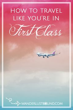 How to Travel Like You're in First Class. Without Paying for it - Wanderlust Bound Long Haul Flight Tips, Carry On Bag Essentials, First Class, Business Class, Travel Hacks, Wanderlust, Packing, Feelings, Europe