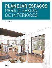 Planejar espaços para o design de interiores - Ian Higgins - Editora Gustavo Gili (BR)