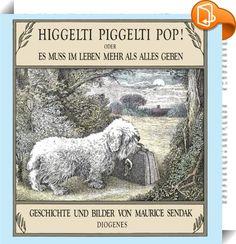 Higgelti Piggelti Pop! oder Es muß im Leben mehr als alles geben    :  Die Abenteuer eines kleinen wohlbehüteten Hundes, der auszieht, das Leben zu erleben. Denn: »Es muss im Leben mehr als alles geben.«