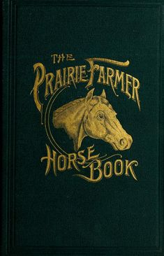Cover for 'The Prairie Farmer Horse Book' by Jonathan Periam. Published 1891 by Prairie farmer publishing company in Chicago . ...
