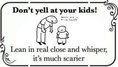 Don't yell at your kids! LOL