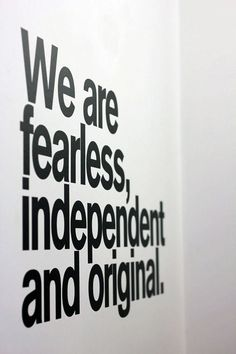 We are fearless, independent and original