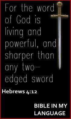 Hebrews 4:12 For the word of God is living and powerful, and sharper than any two edged sword.