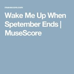 Wake Me Up When Spetember Ends | MuseScore