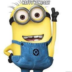 HAPPY NAME DAY  | Despicable Me Minion