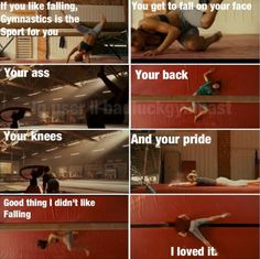 If you like falling, gymnastics is the sport for you. Hahaha love this movie!