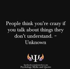 People think you're crazy if you talk about things they don't understand.