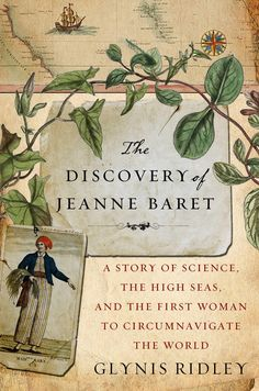 The Discovery of Jeanne Baret: A Story of Science, the High Seas and the First Woman to Circumnavigate the World by Glynis Ridley