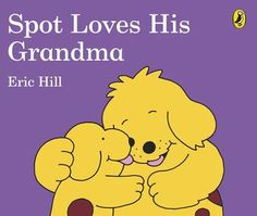 Spot Loves His Grandma by Eric Hill. Spot has lots of fun helping Grandma and there's always time to read a story together. Love Him, Winnie The Pooh, Childrens Books, Disney Characters, Fictional Characters, Feelings, Reading, Mothers, Fun