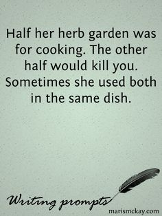 Half her herb garden was for cooking. The other half would kill you. Sometimes she used both in the same dish.