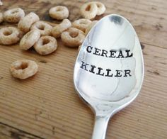 You've researched your target, prepared the room so as to not leave any evidence, and now you can perform your morning ritual of being a cereal killer with this clever spoon. The cereal killer spoon is a hand stamped vintage spoon, and makes a great gift for heavy cereal eaters.