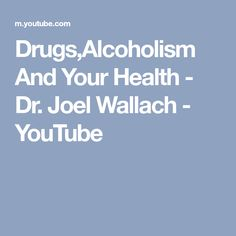 Drugs,Alcoholism And Your Health - Dr. Joel Wallach - YouTube