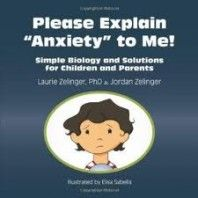 "Please Explain ""Anxiety"" to Me! Simple Biology and Solutions for Children and Parents by Laurie Zelinger, PhD and Jordan Zelinger ~  It has advice for parents to help them help their child. Best of all it has self-care strategies that children can rely on to help them turn their internal worry switches to the OFF position."