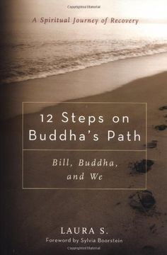12 Steps on Buddha's Path: Bill, Buddha, and We by Laura S.,http://www.amazon.com/dp/0861712811/ref=cm_sw_r_pi_dp_O0Lqtb184E52FCC8