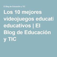 Los 10 mejores videojuegos educativos | El Blog de Educación y TIC Blog, Apps, Professor, Innovative Products, Vacations, Videogames, Blogging, App, Appliques