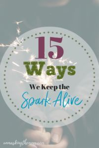15 Ways We Keep the Spark Alive. Tips and truths about relationships and romance. Thoughts, words and feelings how to stay connected with your hearts and in love. Scripture truths and God are vital to long-lasting relationships.