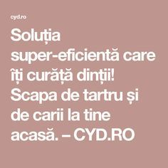 Soluția super-eficientă care îți curăță dinții! Scapa de tartru și de carii la tine acasă. – CYD.RO Salvia, Good To Know, Health Fitness, Learning, Beauty, Food, Eyes, Pandora, Medicine