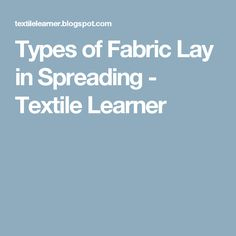 Types of Fabric Lay in Spreading - Textile Learner