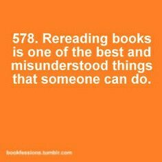 I always get at least one weird look when I say I'm gonna reread a book:( they don't understand!