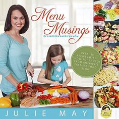 Menu Musings of a Modern American Mom by Julie May http://www.amazon.com/dp/0990485714/ref=cm_sw_r_pi_dp_IsEGvb1JT5XBW This is an excellent cookbook for anyone who wants to make delicious, high-quality food for a family.