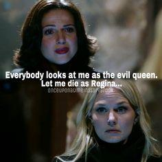 """""""Everyone looks at me as the evil queen. Let me die as Regina."""""""