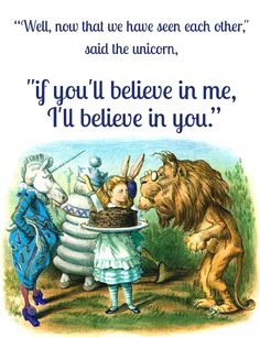 """""""Well, now that we have seen each other,"""" said the unicorn, """"if you'll believe in me, I'll believe in you."""""""