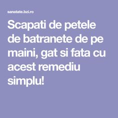 Scapati de petele de batranete de pe maini, gat si fata cu acest remediu simplu! How To Get Rid, Good To Know, Beauty Hacks, Beauty Tips, Health Fitness, Homemade, Makeup, Desserts, Crafts