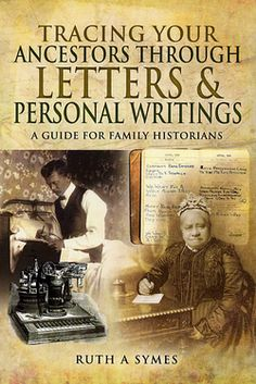 Tracing Your Ancestors Through Letters and Personal Writings: A Guide for Family Historians