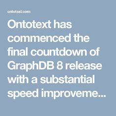 Ontotext has commenced the final countdown of GraphDB 8 release with a substantial speed improvement in GraphDB 7.2 #ontotext #graphdb #graphdatabase  #semantics