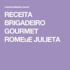 RECEITA BRIGADEIRO GOURMET ROMEuE JULIETA