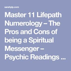 Master 11 Lifepath Numerology – The Pros and Cons of being a Spiritual Messenger – Psychic Readings by Sarah Yip – The Numbers Queen