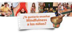 FORMACIÓN MINDFULNESS PARA EDUCADORES ¿Quieres aprender a enseñar mindfulness a niños?