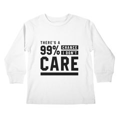 There's a 99% Chance I don't Care - Funny Quotes Gift | diogocalheiros's Artist Shop Gift Quotes, Funny Quotes, Shopping Humor, I Don't Care, Graphic Sweatshirt, T Shirt, Sweatshirts, Artist, Funny Phrases