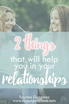 2 things that will help you in your relationships   www.hispurposeinme.com