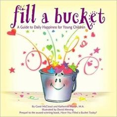 Fill a Bucket --  when children have their buckets filled and learn how they can fill other people's buckets too, they understand how special, valuable, and capable they are.