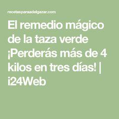 El remedio mágico de la taza verde ¡Perderás más de 4 kilos en tres días! | i24Web