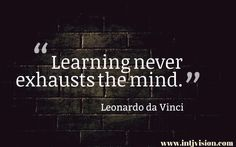 """""""Learning never exhausts the mind. Gratitude Quotes, Faith Quotes, Wisdom Quotes, Quotes To Live By, Me Quotes, Crush Quotes, Stoicism Quotes, Intj And Infj, Intj Personality"""