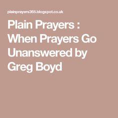 Plain Prayers : When Prayers Go Unanswered by Greg Boyd